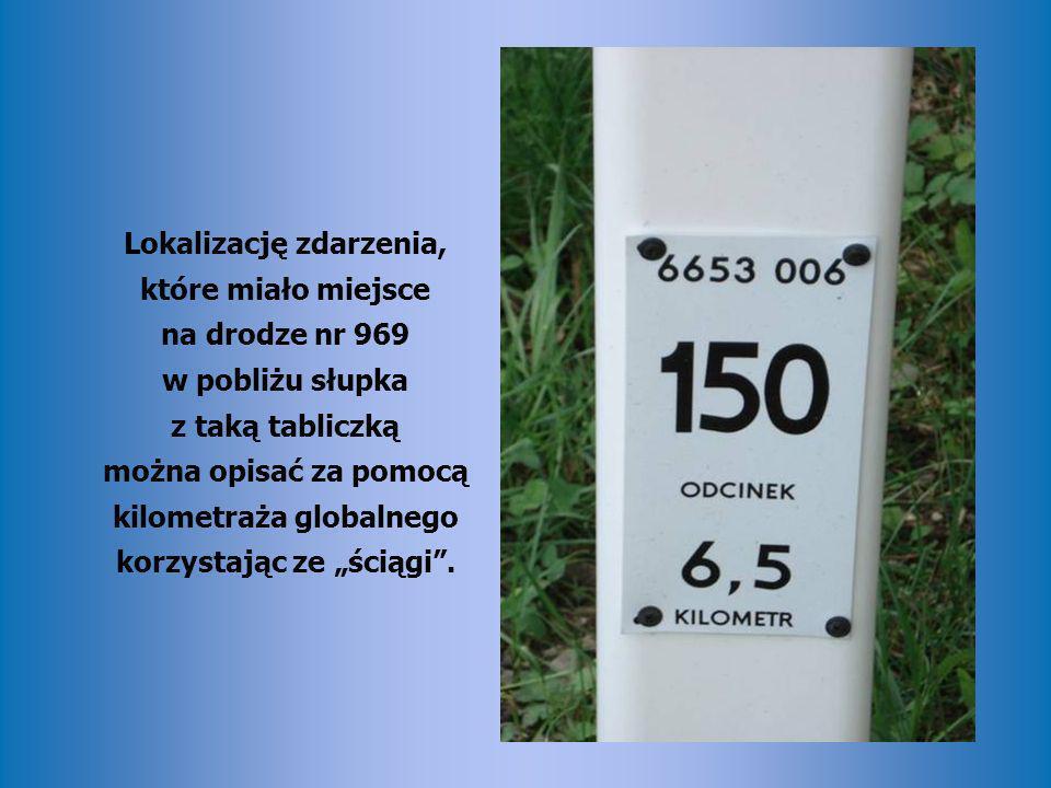 """Lokalizację zdarzenia, które miało miejsce na drodze nr 969 w pobliżu słupka z taką tabliczką można opisać za pomocą kilometraża globalnego korzystając ze """"ściągi ."""
