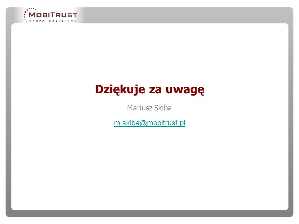 Dziękuje za uwagę Mariusz Skiba m.skiba@mobitrust.pl