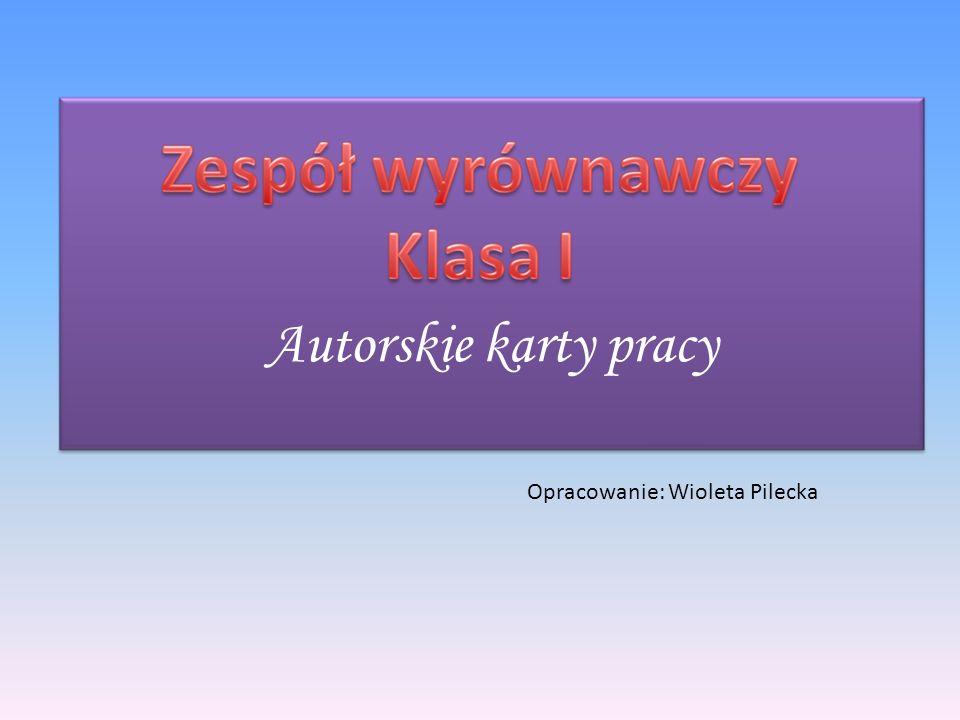 Autorskie karty pracy Opracowanie: Wioleta Pilecka