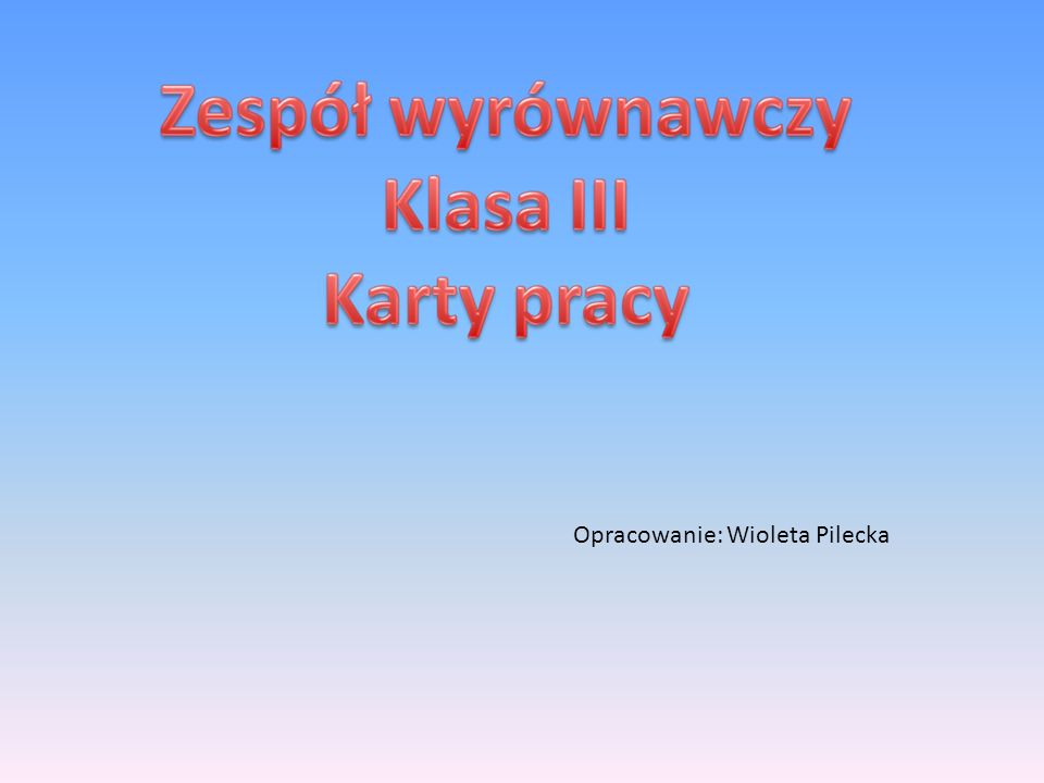 Opracowanie: Wioleta Pilecka