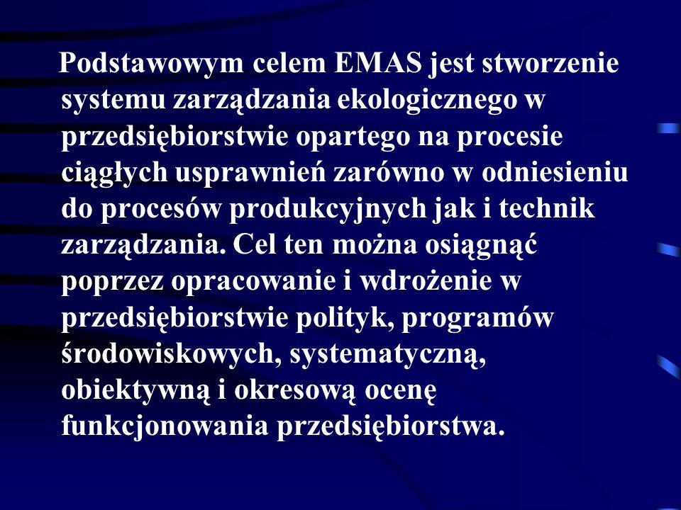 Podstawowym celem EMAS jest stworzenie systemu zarządzania ekologicznego w przedsiębiorstwie opartego na procesie ciągłych usprawnień zarówno w odniesieniu do procesów produkcyjnych jak i technik zarządzania.