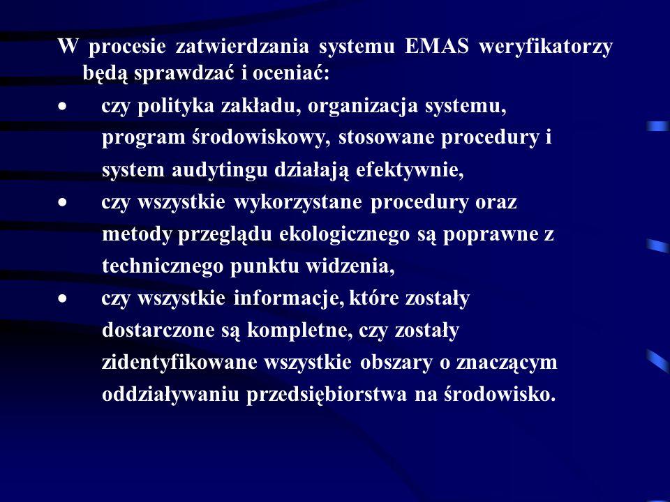 W procesie zatwierdzania systemu EMAS weryfikatorzy będą sprawdzać i oceniać: