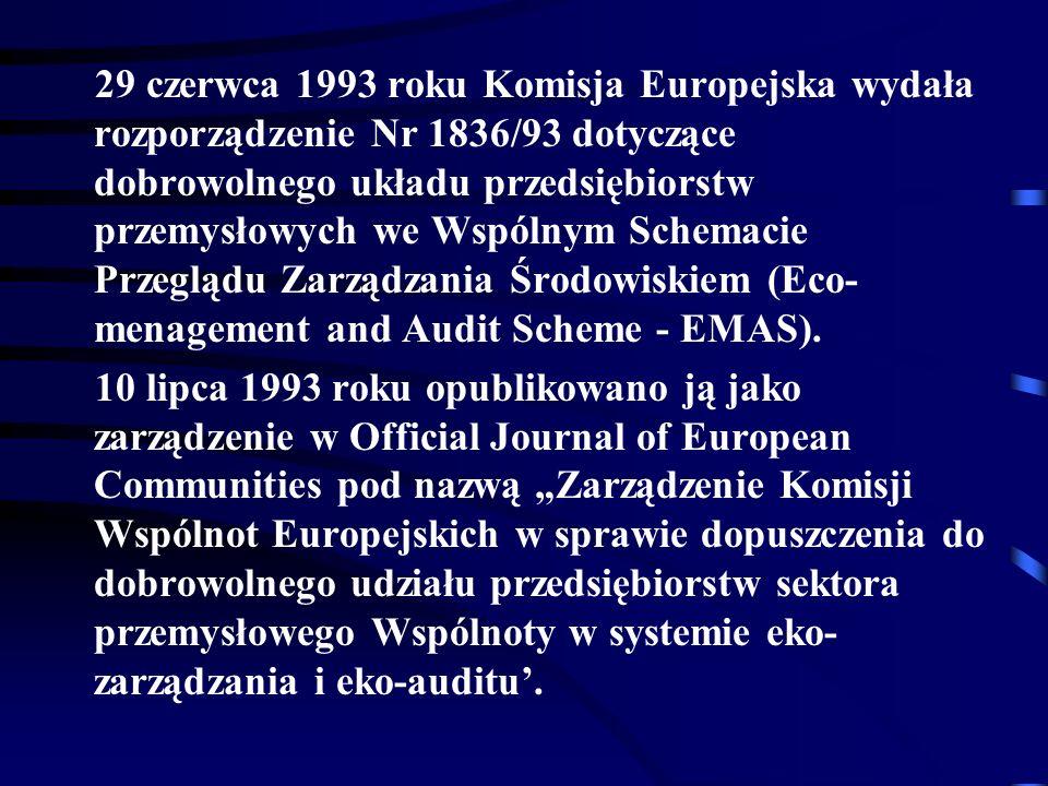 29 czerwca 1993 roku Komisja Europejska wydała rozporządzenie Nr 1836/93 dotyczące dobrowolnego układu przedsiębiorstw przemysłowych we Wspólnym Schemacie Przeglądu Zarządzania Środowiskiem (Eco-menagement and Audit Scheme - EMAS).