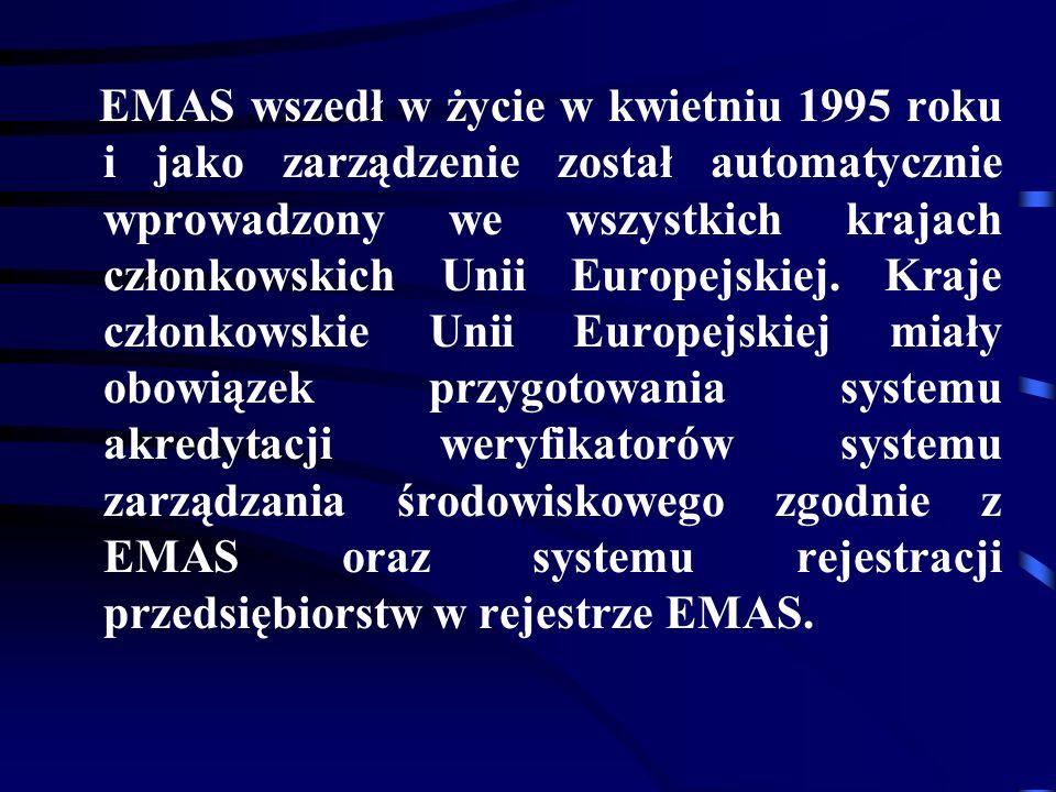 EMAS wszedł w życie w kwietniu 1995 roku i jako zarządzenie został automatycznie wprowadzony we wszystkich krajach członkowskich Unii Europejskiej.