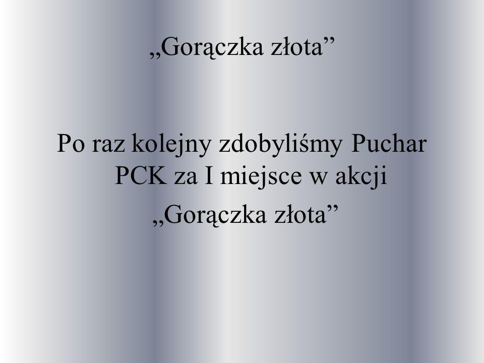 """""""Gorączka złota Po raz kolejny zdobyliśmy Puchar PCK za I miejsce w akcji """"Gorączka złota"""