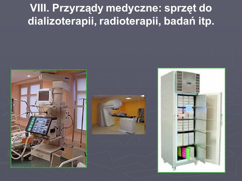 VIII. Przyrządy medyczne: sprzęt do dializoterapii, radioterapii, badań itp.