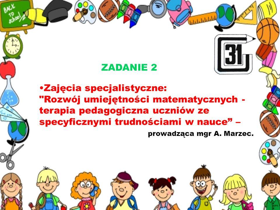 ZADANIE 2 Zajęcia specjalistyczne: Rozwój umiejętności matematycznych - terapia pedagogiczna uczniów ze specyficznymi trudnościami w nauce –