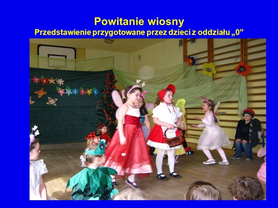 """Powitanie wiosny Przedstawienie przygotowane przez dzieci z oddziału """"0"""