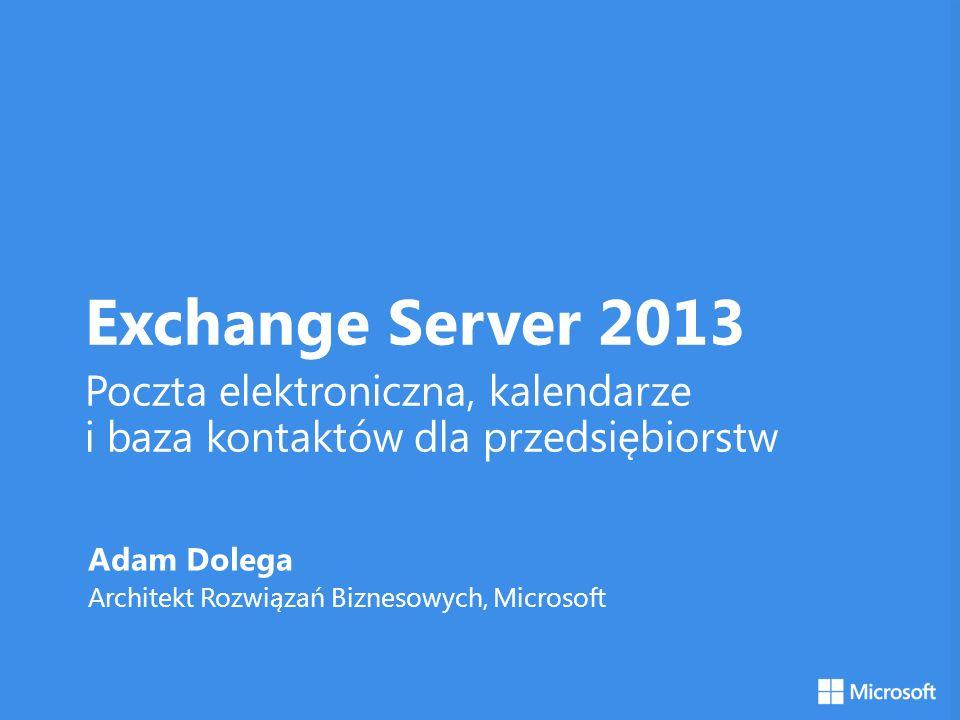 Exchange Server 2013 Poczta elektroniczna, kalendarze i baza kontaktów dla przedsiębiorstw. Adam Dolega.