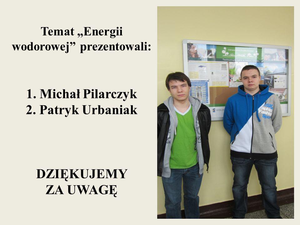 """Temat """"Energii wodorowej prezentowali: 1. Michał Pilarczyk 2"""