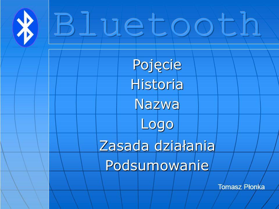 Bluetooth Pojęcie Historia Nazwa Logo Zasada działania Podsumowanie