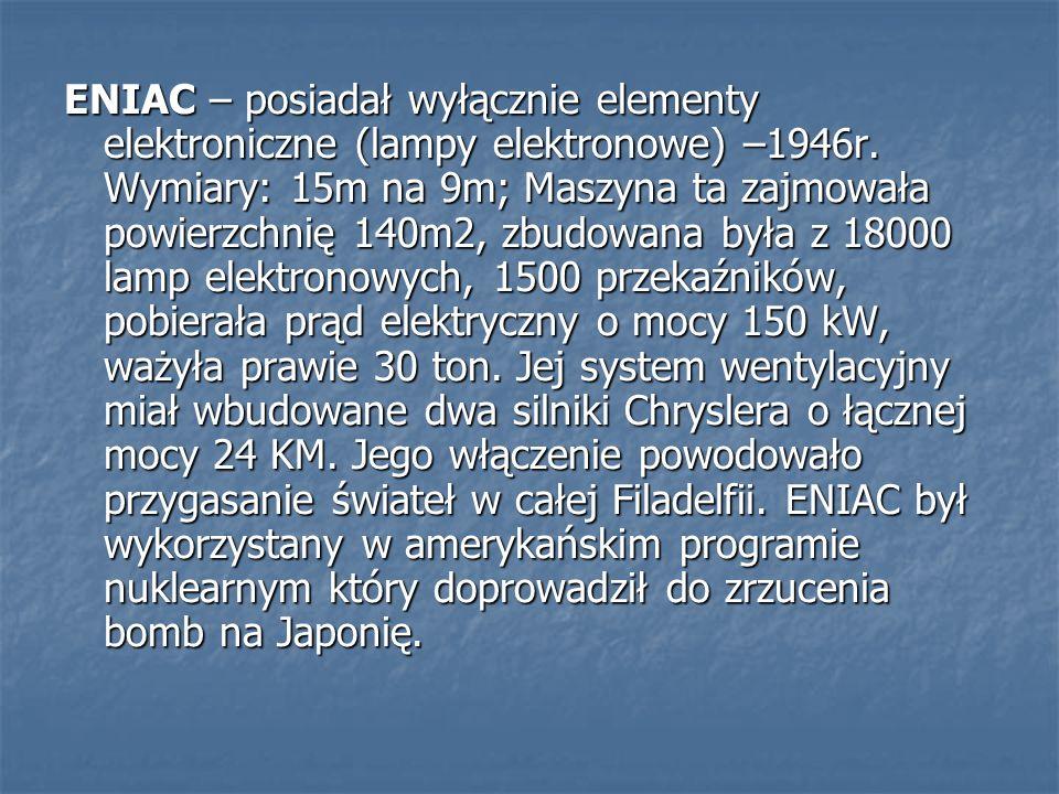 ENIAC – posiadał wyłącznie elementy elektroniczne (lampy elektronowe) –1946r.