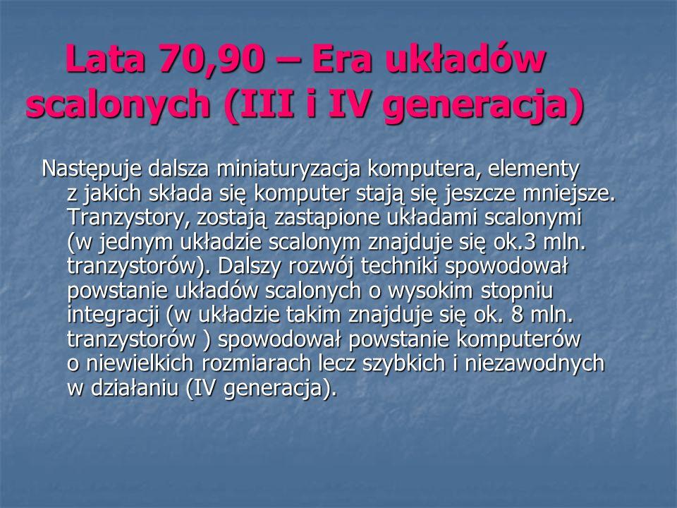 Lata 70,90 – Era układów scalonych (III i IV generacja)