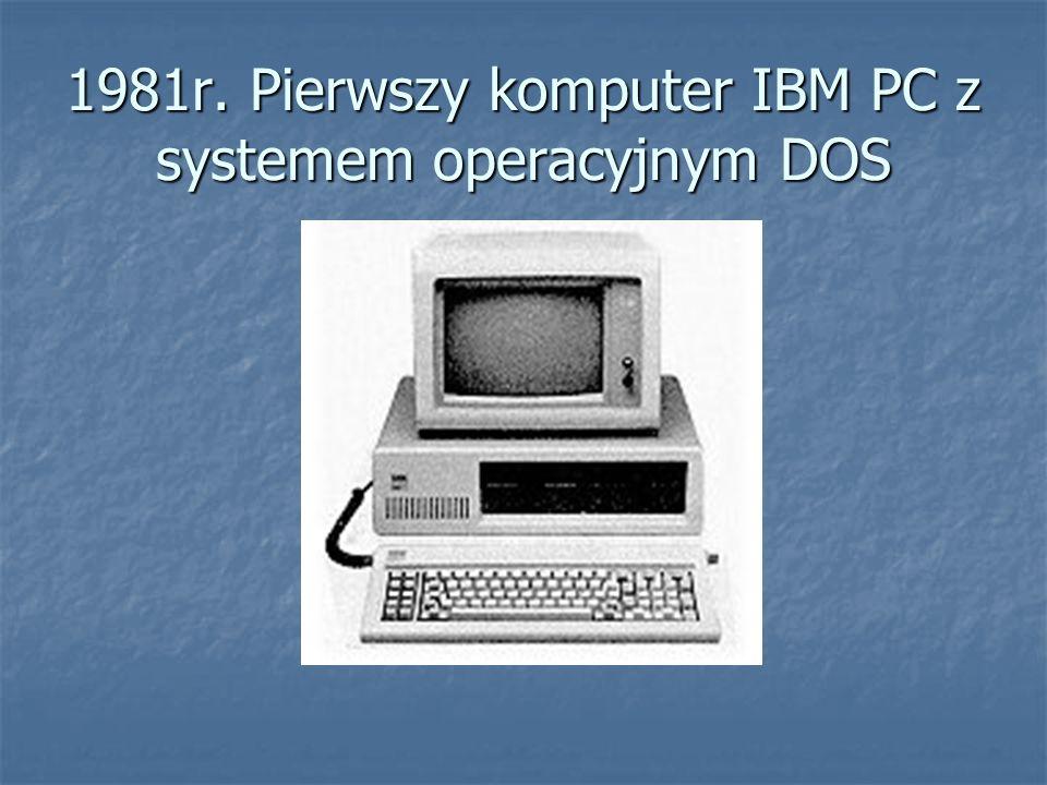 1981r. Pierwszy komputer IBM PC z systemem operacyjnym DOS
