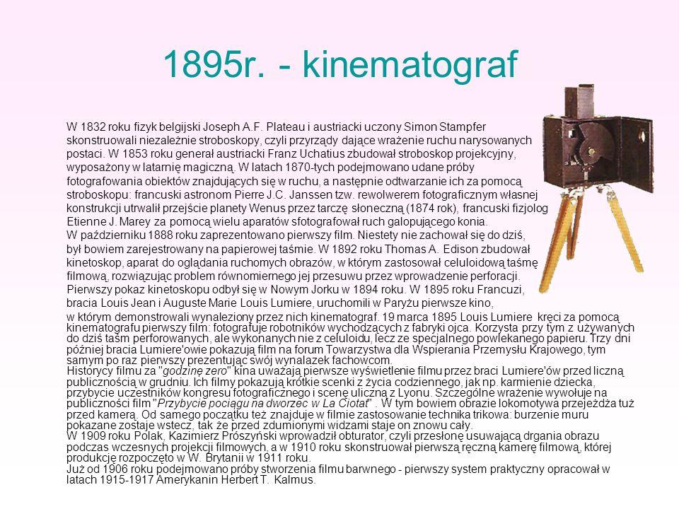 1895r. - kinematograf W 1832 roku fizyk belgijski Joseph A.F. Plateau i austriacki uczony Simon Stampfer.