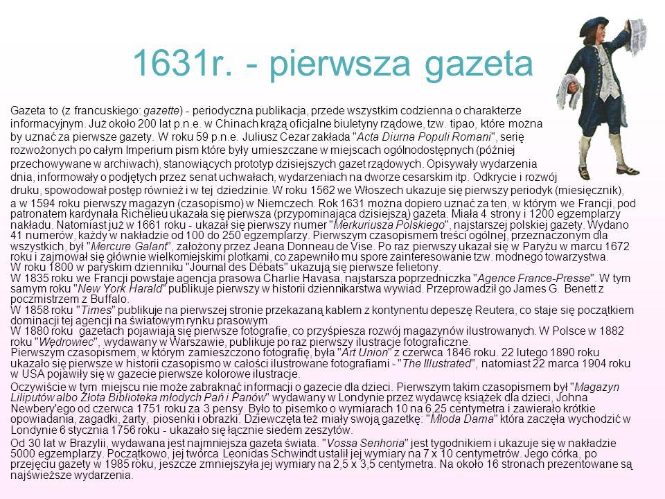 1631r. - pierwsza gazeta Gazeta to (z francuskiego: gazette) - periodyczna publikacja, przede wszystkim codzienna o charakterze.