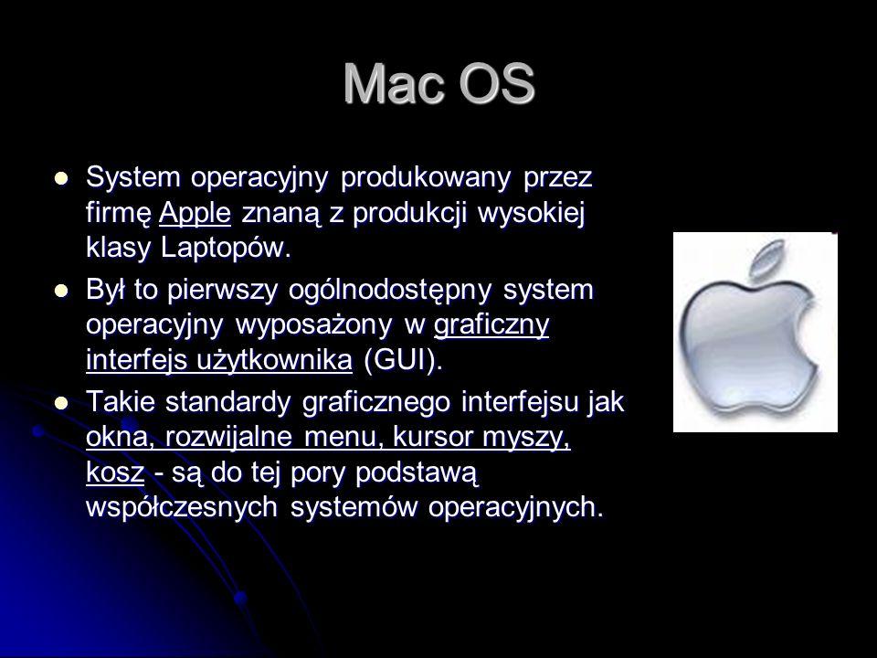 Mac OS System operacyjny produkowany przez firmę Apple znaną z produkcji wysokiej klasy Laptopów.