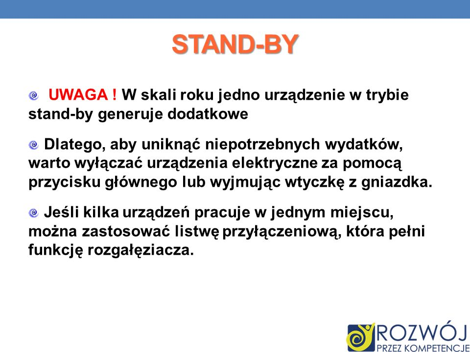 Stand-by UWAGA ! W skali roku jedno urządzenie w trybie stand-by generuje dodatkowe.
