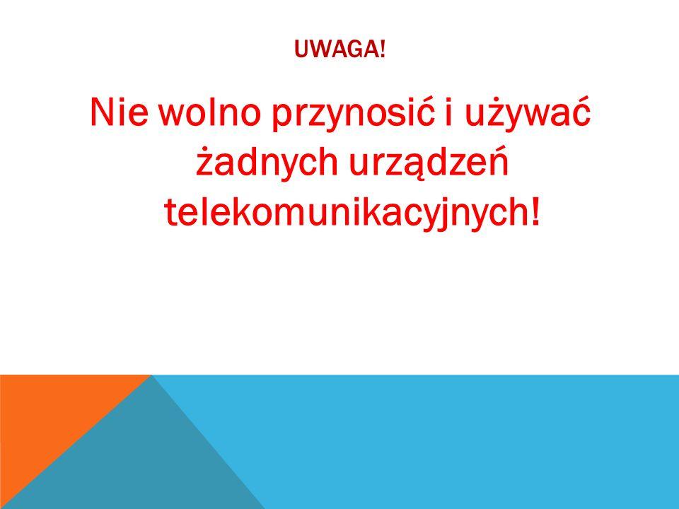 Nie wolno przynosić i używać żadnych urządzeń telekomunikacyjnych!