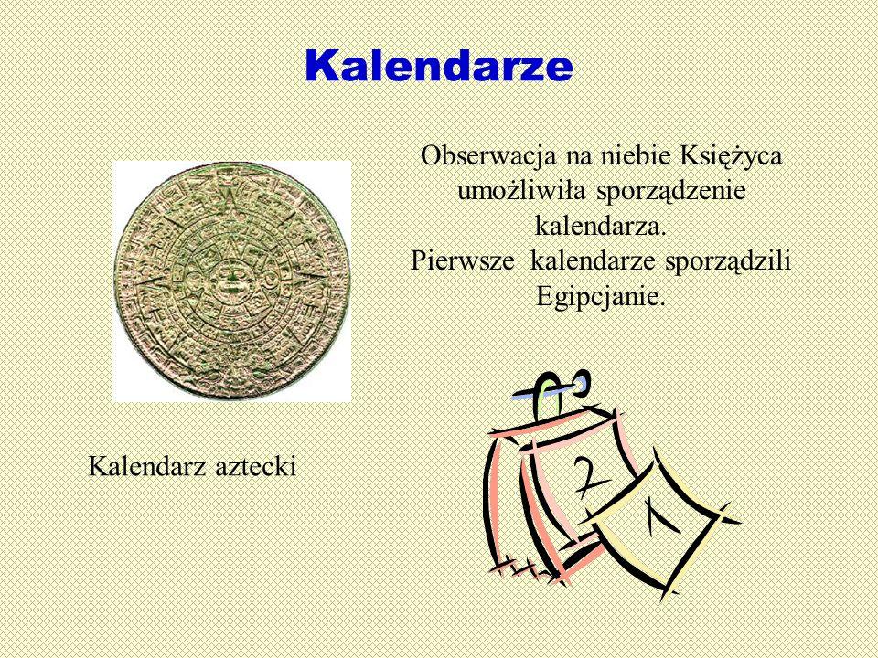 Kalendarze Obserwacja na niebie Księżyca umożliwiła sporządzenie kalendarza. Pierwsze kalendarze sporządzili Egipcjanie.