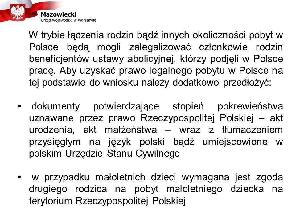 W trybie łączenia rodzin bądź innych okoliczności pobyt w Polsce będą mogli zalegalizować członkowie rodzin beneficjentów ustawy abolicyjnej, którzy podjęli w Polsce pracę. Aby uzyskać prawo legalnego pobytu w Polsce na tej podstawie do wniosku należy dodatkowo przedłożyć: