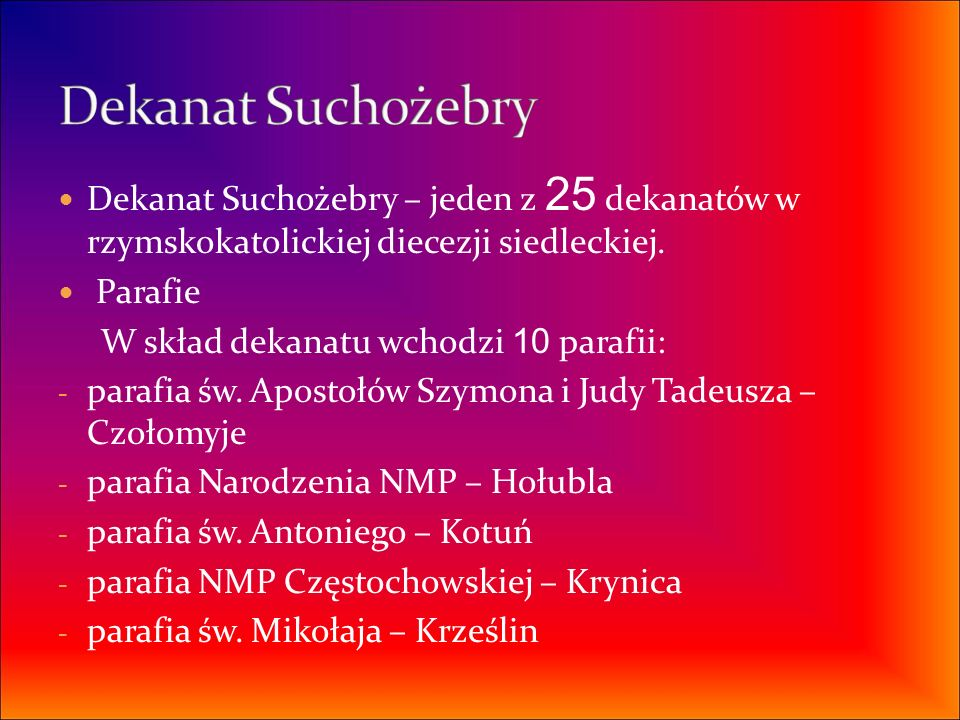 Dekanat Suchożebry Dekanat Suchożebry – jeden z 25 dekanatów w rzymskokatolickiej diecezji siedleckiej.