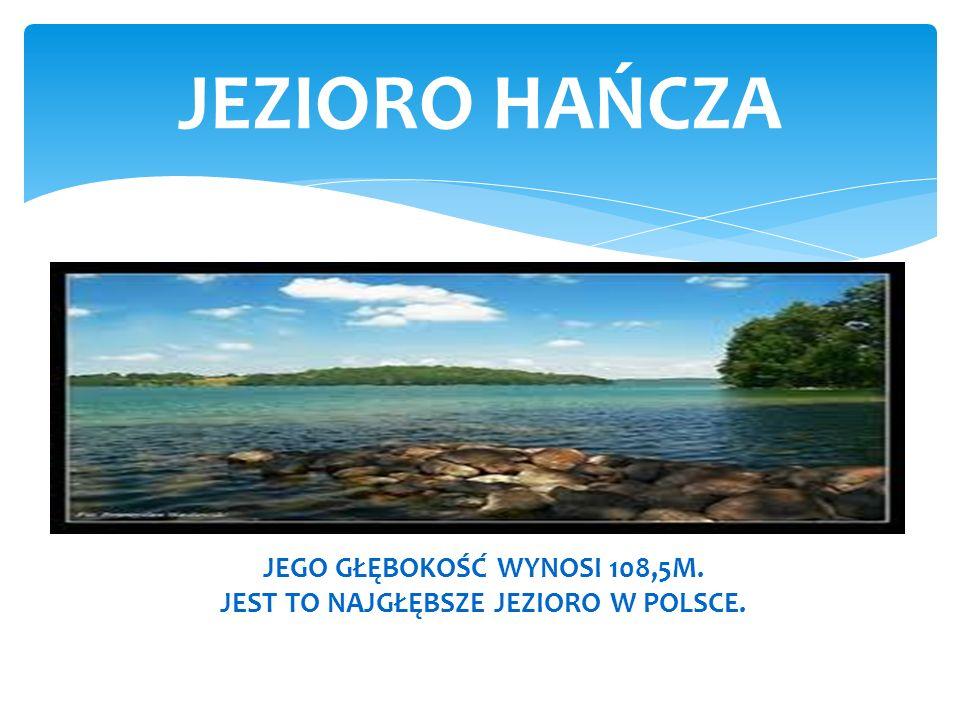 JEGO GŁĘBOKOŚĆ WYNOSI 108,5M. JEST TO NAJGŁĘBSZE JEZIORO W POLSCE.