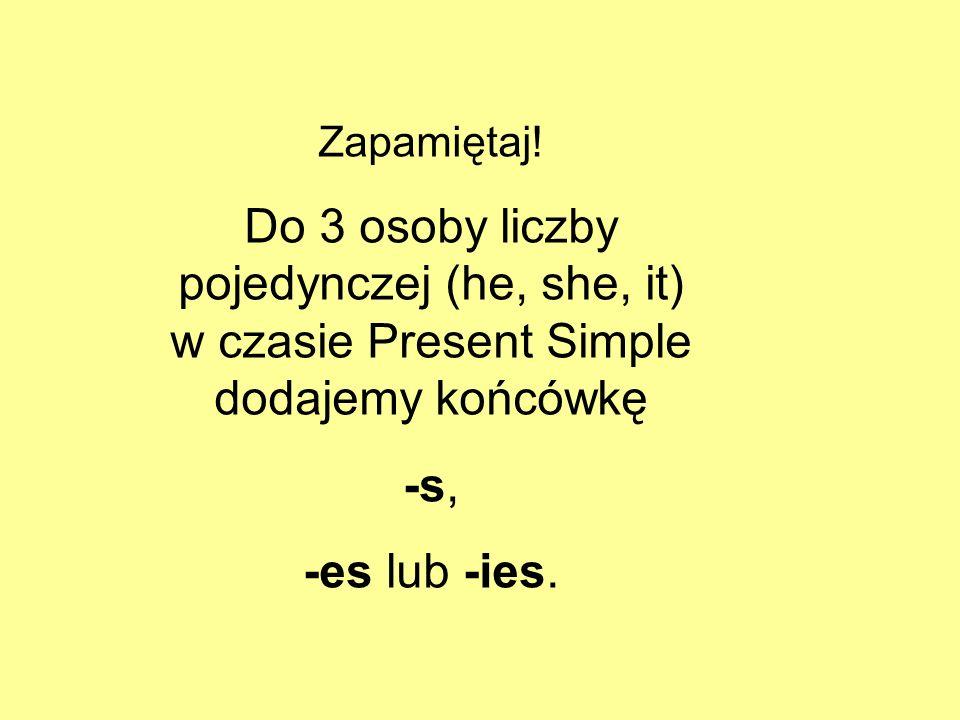 Zapamiętaj!Do 3 osoby liczby pojedynczej (he, she, it) w czasie Present Simple dodajemy końcówkę. -s,