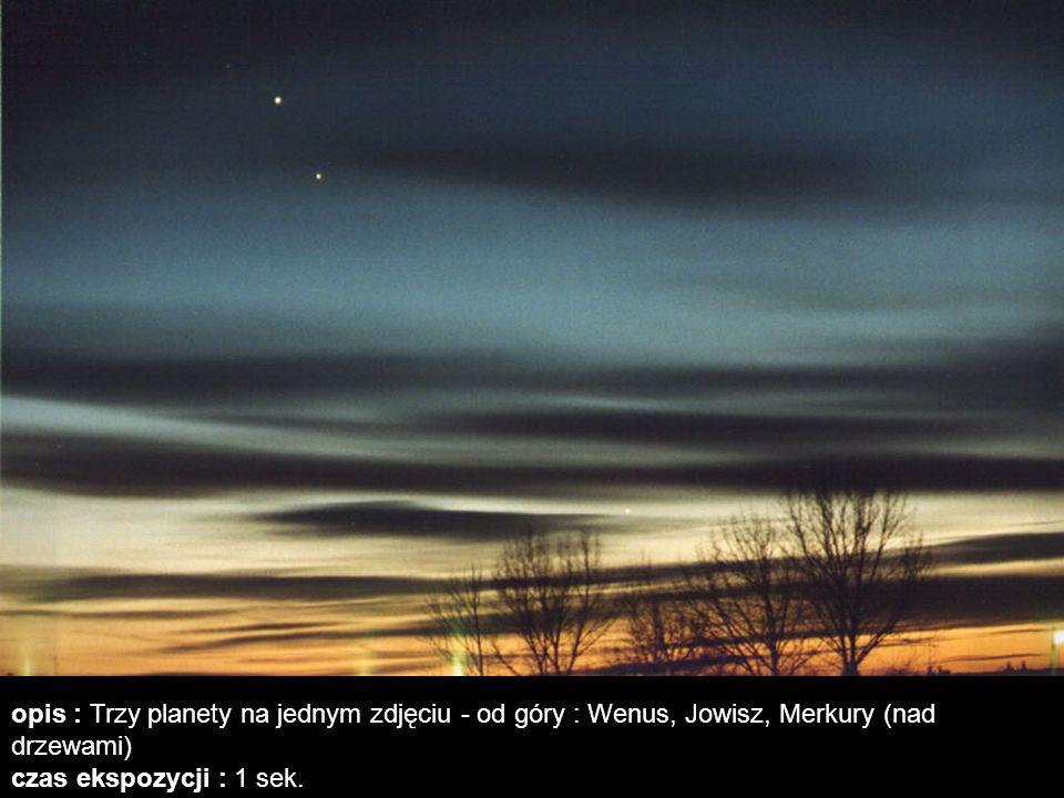 opis : Trzy planety na jednym zdjęciu - od góry : Wenus, Jowisz, Merkury (nad drzewami) czas ekspozycji : 1 sek.
