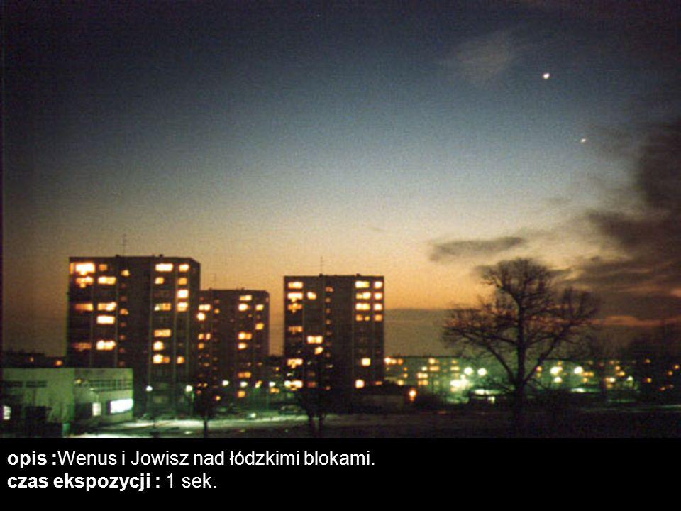 opis :Wenus i Jowisz nad łódzkimi blokami. czas ekspozycji : 1 sek.