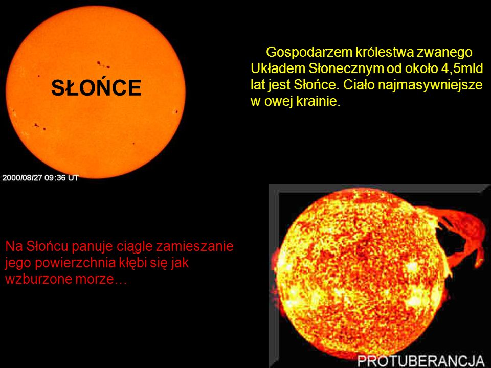 Gospodarzem królestwa zwanego Układem Słonecznym od około 4,5mld lat jest Słońce. Ciało najmasywniejsze w owej krainie.
