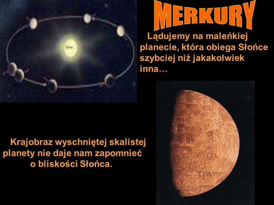 MERKURY Lądujemy na maleńkiej planecie, która obiega Słońce szybciej niż jakakolwiek inna…