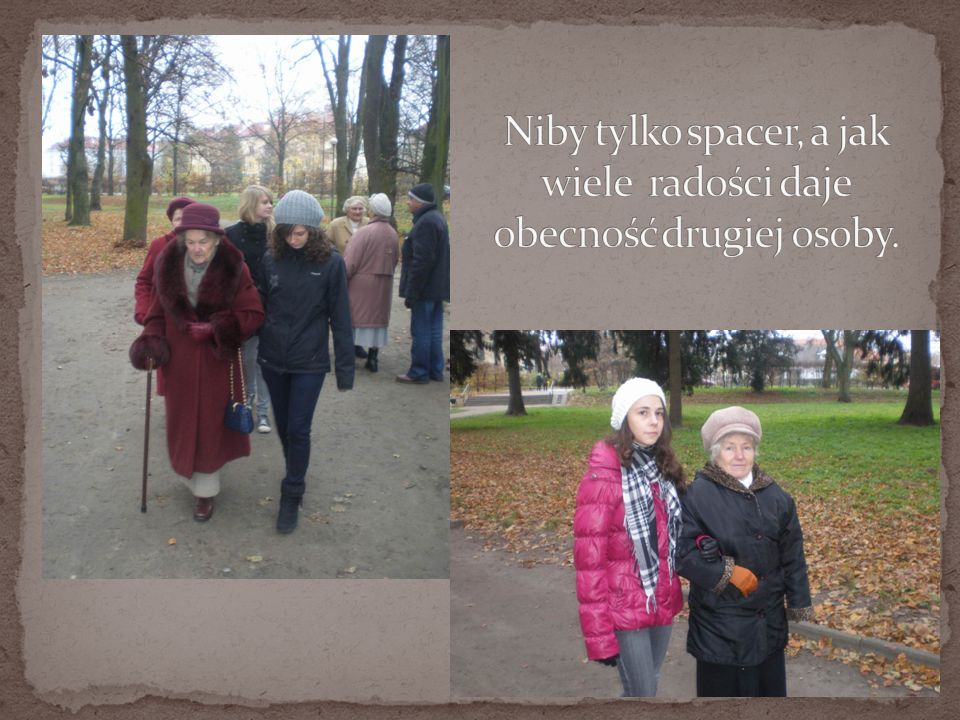 Niby tylko spacer, a jak wiele radości daje obecność drugiej osoby.