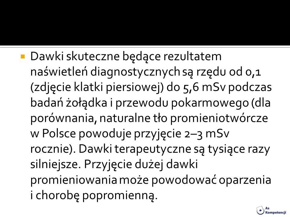 Dawki skuteczne będące rezultatem naświetleń diagnostycznych są rzędu od 0,1 (zdjęcie klatki piersiowej) do 5,6 mSv podczas badań żołądka i przewodu pokarmowego (dla porównania, naturalne tło promieniotwórcze w Polsce powoduje przyjęcie 2–3 mSv rocznie).