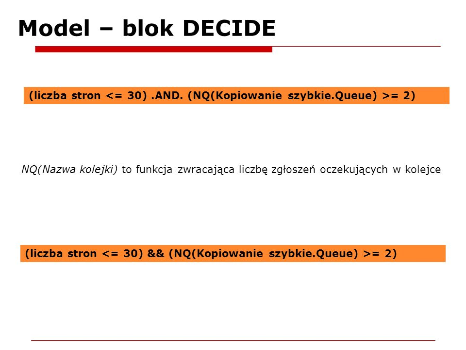 Model – blok DECIDE (liczba stron <= 30) .AND. (NQ(Kopiowanie szybkie.Queue) >= 2)