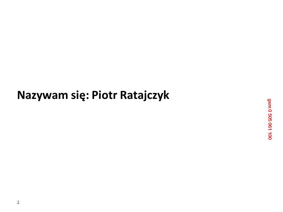 Nazywam się: Piotr Ratajczyk