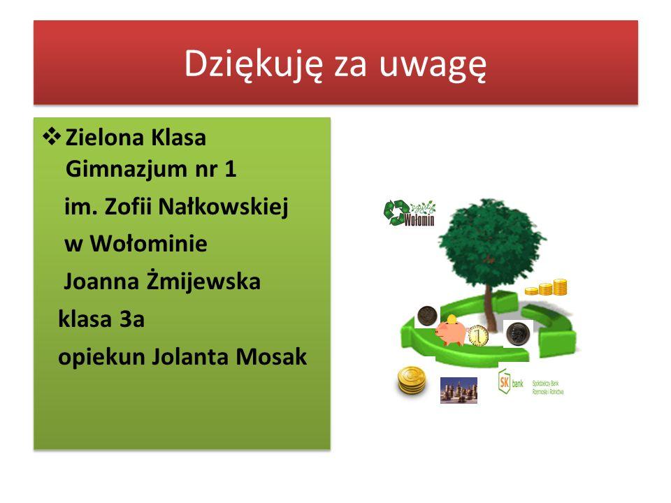 Dziękuję za uwagę Zielona Klasa Gimnazjum nr 1 im. Zofii Nałkowskiej