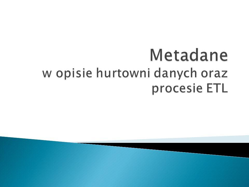 Metadane w opisie hurtowni danych oraz procesie ETL