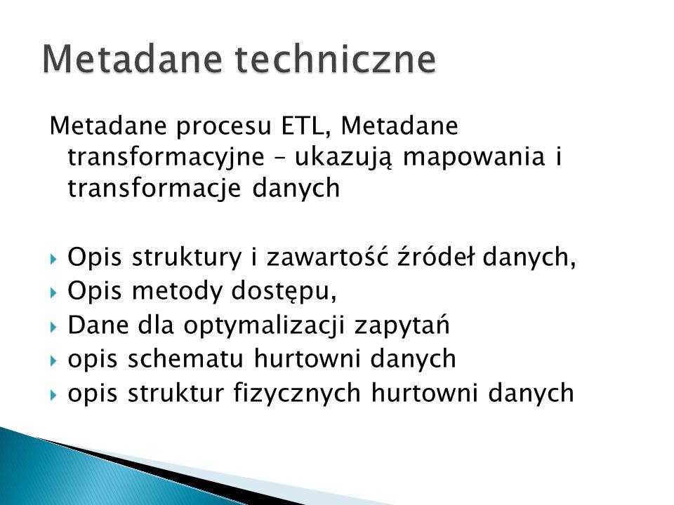 Metadane techniczne Metadane procesu ETL, Metadane transformacyjne – ukazują mapowania i transformacje danych.