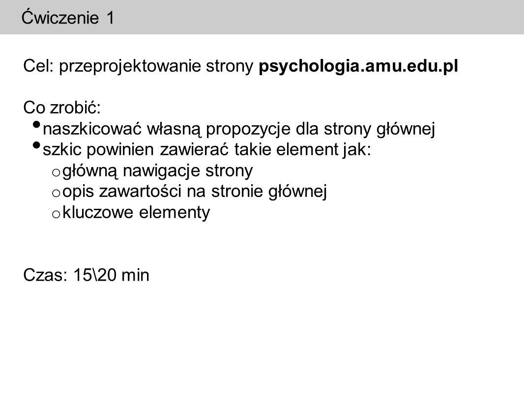 Ćwiczenie 1 Cel: przeprojektowanie strony psychologia.amu.edu.pl. Co zrobić: naszkicować własną propozycje dla strony głównej.