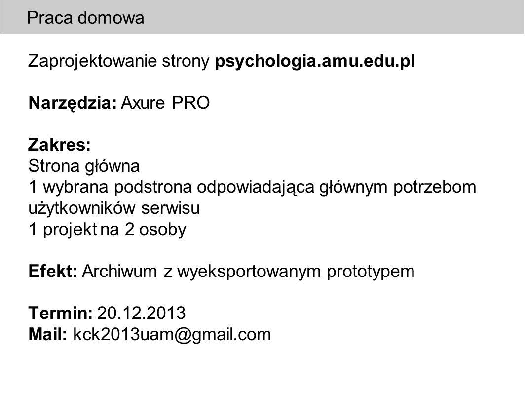 Praca domowa Zaprojektowanie strony psychologia.amu.edu.pl. Narzędzia: Axure PRO. Zakres:
