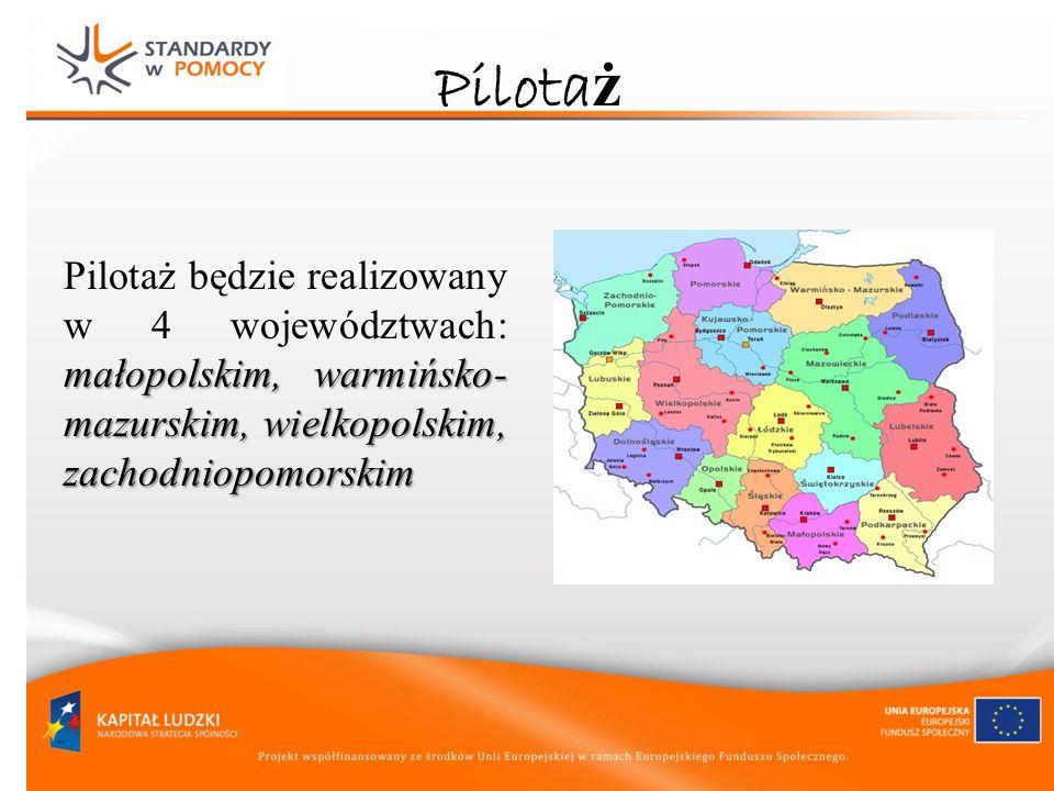 Pilotaż Pilotaż będzie realizowany w 4 województwach: małopolskim, warmińsko-mazurskim, wielkopolskim, zachodniopomorskim.