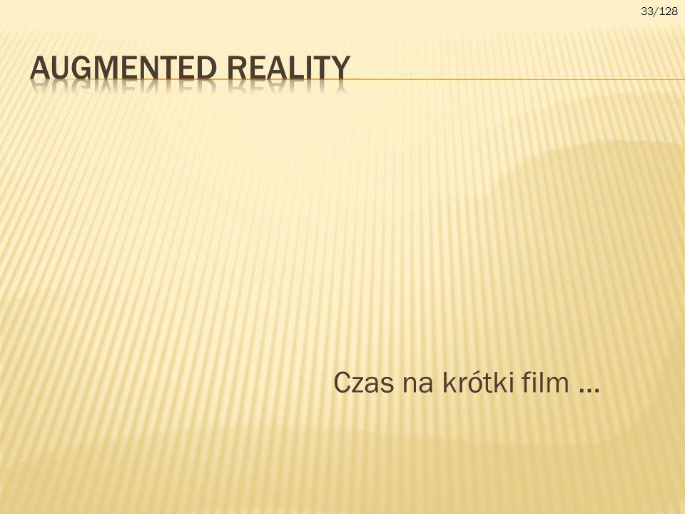 33/128 Augmented reality Czas na krótki film …