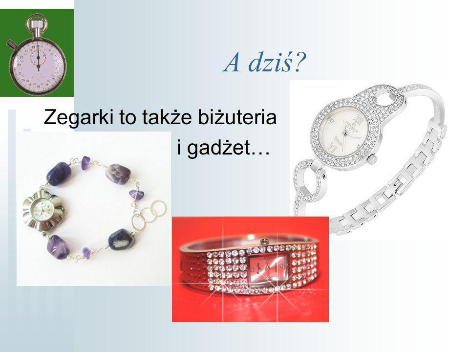 A dziś Zegarki to także biżuteria i gadżet…