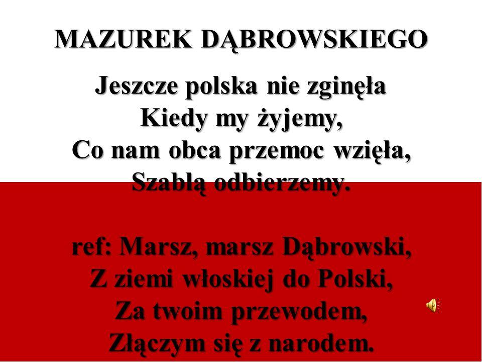 Jeszcze polska nie zginęła Kiedy my żyjemy,