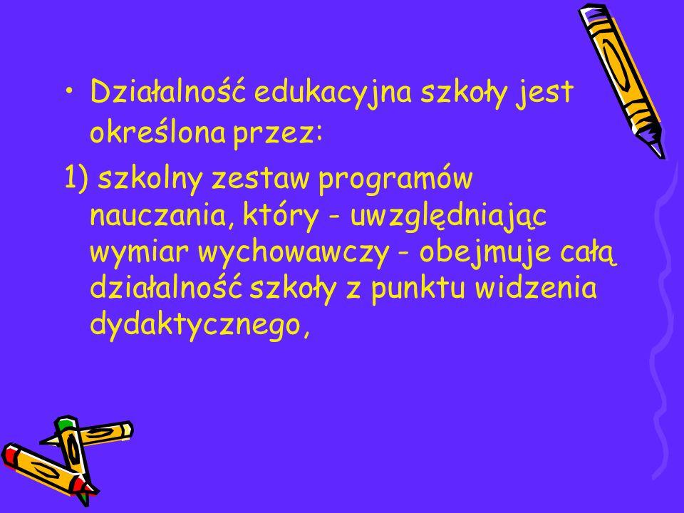 Działalność edukacyjna szkoły jest określona przez: