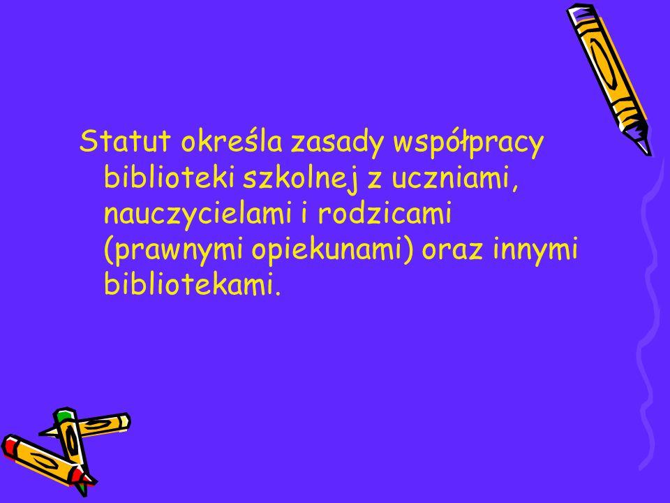 Statut określa zasady współpracy biblioteki szkolnej z uczniami, nauczycielami i rodzicami (prawnymi opiekunami) oraz innymi bibliotekami.