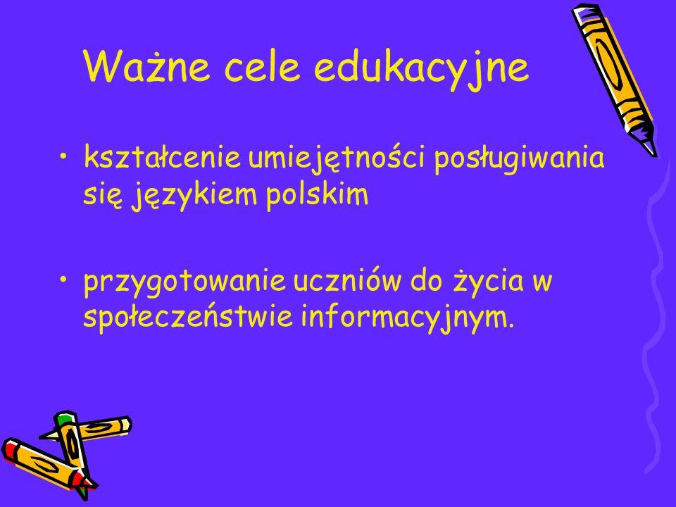 Ważne cele edukacyjne kształcenie umiejętności posługiwania się językiem polskim.