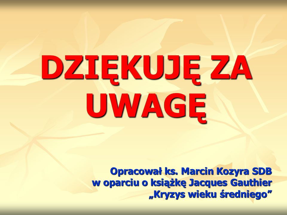 DZIĘKUJĘ ZA UWAGĘ Opracował ks.