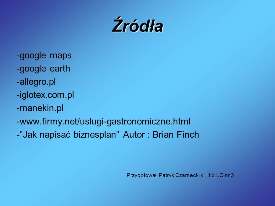 Źródła -google maps -google earth -allegro.pl -iglotex.com.pl